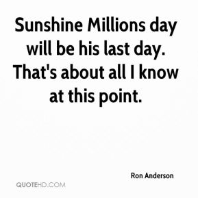 Sunshine Millions day will be his last day. That's about all I know at this point.