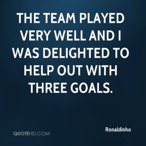 The team played very well and I was delighted to help out with three goals.