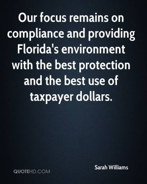 Sarah Williams  - Our focus remains on compliance and providing Florida's environment with the best protection and the best use of taxpayer dollars.