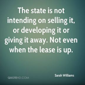 The state is not intending on selling it, or developing it or giving it away. Not even when the lease is up.