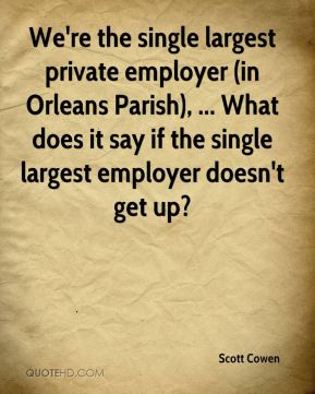We're the single largest private employer (in Orleans Parish), ... What does it say if the single largest employer doesn't get up?
