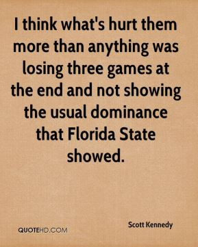 Scott Kennedy  - I think what's hurt them more than anything was losing three games at the end and not showing the usual dominance that Florida State showed.