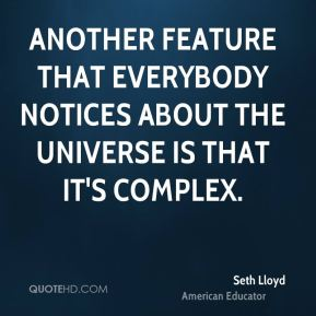 Seth Lloyd - Another feature that everybody notices about the universe is that it's complex.
