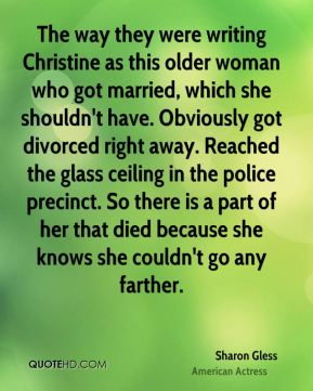 The way they were writing Christine as this older woman who got married, which she shouldn't have. Obviously got divorced right away. Reached the glass ceiling in the police precinct. So there is a part of her that died because she knows she couldn't go any farther.