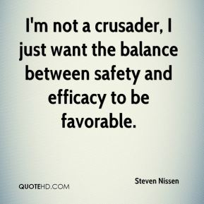 Steven Nissen  - I'm not a crusader, I just want the balance between safety and efficacy to be favorable.