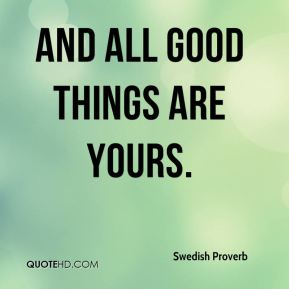 And all good things are yours.