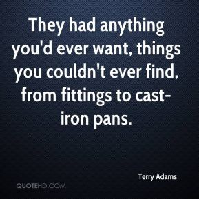 They had anything you'd ever want, things you couldn't ever find, from fittings to cast-iron pans.
