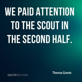 Theresa Grentz  - We paid attention to the scout in the second half.