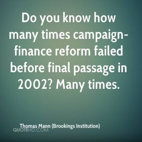 Thomas Mann (Brookings Institution)  - Do you know how many times campaign-finance reform failed before final passage in 2002? Many times.