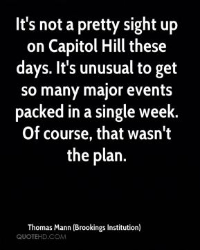Thomas Mann (Brookings Institution)  - It's not a pretty sight up on Capitol Hill these days. It's unusual to get so many major events packed in a single week. Of course, that wasn't the plan.