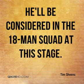 Tim Sheens  - He'll be considered in the 18-man squad at this stage.