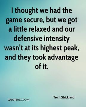 I thought we had the game secure, but we got a little relaxed and our defensive intensity wasn't at its highest peak, and they took advantage of it.