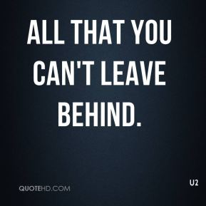 All That You Can't Leave Behind.