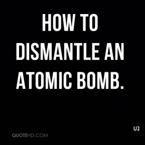 How to Dismantle an Atomic Bomb.