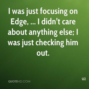 I was just focusing on Edge, ... I didn't care about anything else; I was just checking him out.
