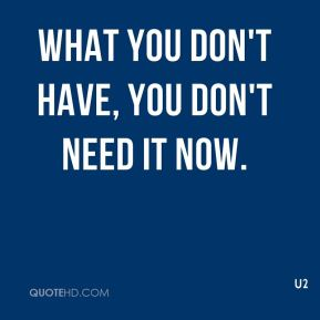 What you don't have, you don't need it now.