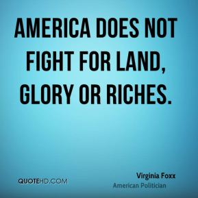 America does not fight for land, glory or riches.