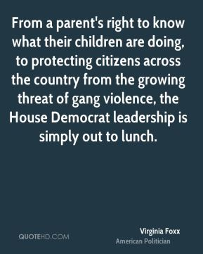 From a parent's right to know what their children are doing, to protecting citizens across the country from the growing threat of gang violence, the House Democrat leadership is simply out to lunch.