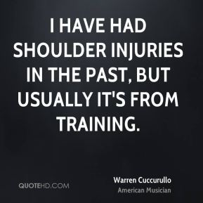 Warren Cuccurullo - I have had shoulder injuries in the past, but usually it's from training.