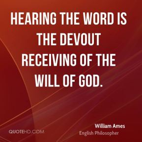 William Ames - Hearing the word is the devout receiving of the will of God.