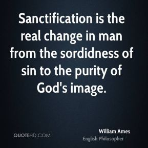 Sanctification is the real change in man from the sordidness of sin to the purity of God's image.