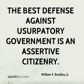 The best defense against usurpatory government is an assertive citizenry.