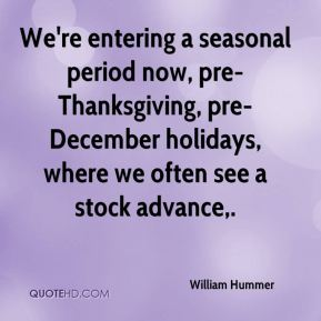 We're entering a seasonal period now, pre-Thanksgiving, pre-December holidays, where we often see a stock advance.