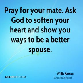 Pray for your mate. Ask God to soften your heart and show you ways to be a better spouse.