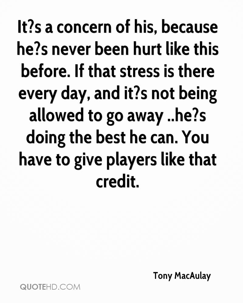 It?s a concern of his, because he?s never been hurt like this before. If that stress is there every day, and it?s not being allowed to go away ..he?s doing the best he can. You have to give players like that credit.