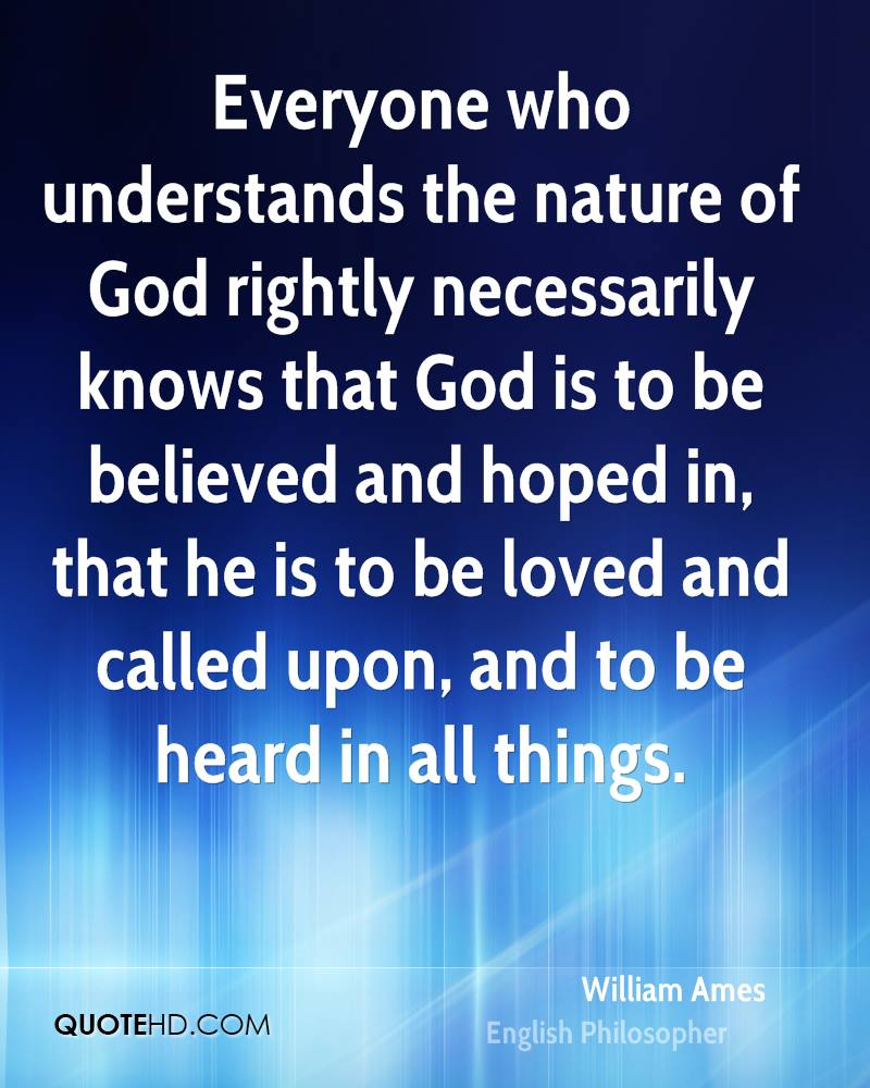 Everyone who understands the nature of God rightly necessarily knows that God is to be believed and hoped in, that he is to be loved and called upon, and to be heard in all things.