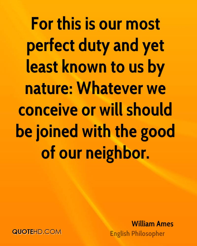 For this is our most perfect duty and yet least known to us by nature: Whatever we conceive or will should be joined with the good of our neighbor.