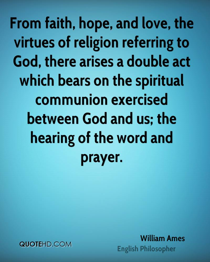 From faith, hope, and love, the virtues of religion referring to God, there arises a double act which bears on the spiritual communion exercised between God and us; the hearing of the word and prayer.