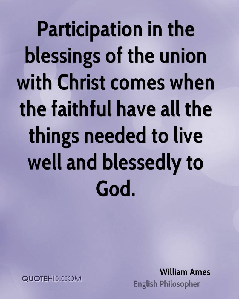 Participation in the blessings of the union with Christ comes when the faithful have all the things needed to live well and blessedly to God.