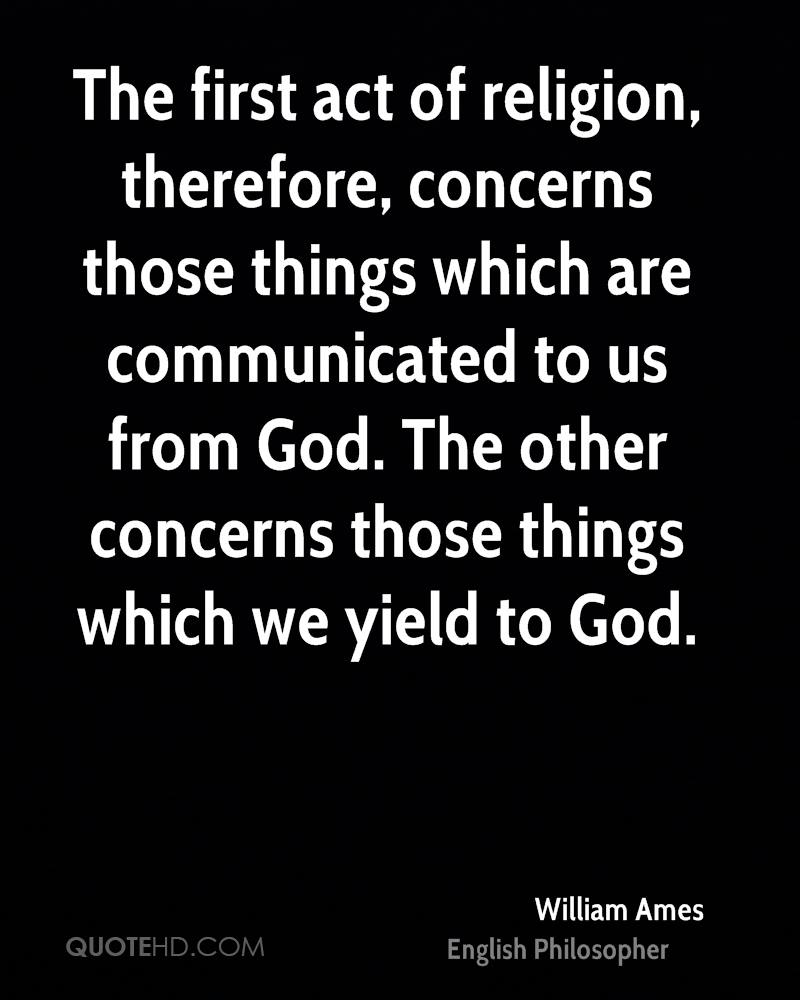 The first act of religion, therefore, concerns those things which are communicated to us from God. The other concerns those things which we yield to God.