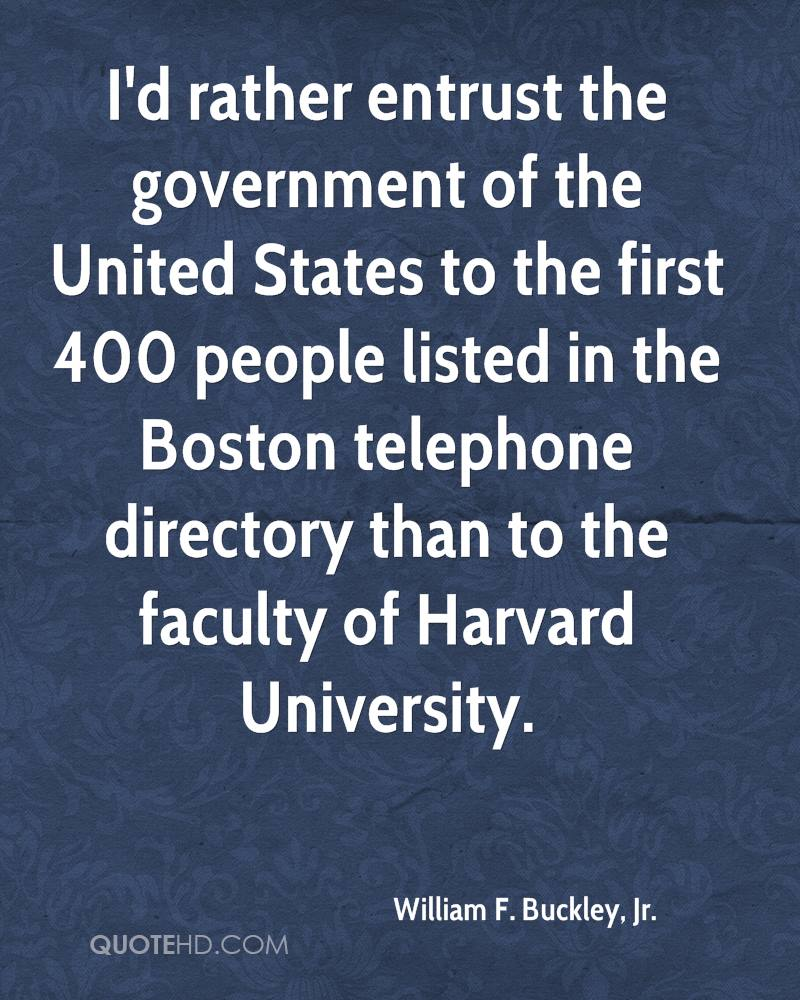 I'd rather entrust the government of the United States to the first 400 people listed in the Boston telephone directory than to the faculty of Harvard University.