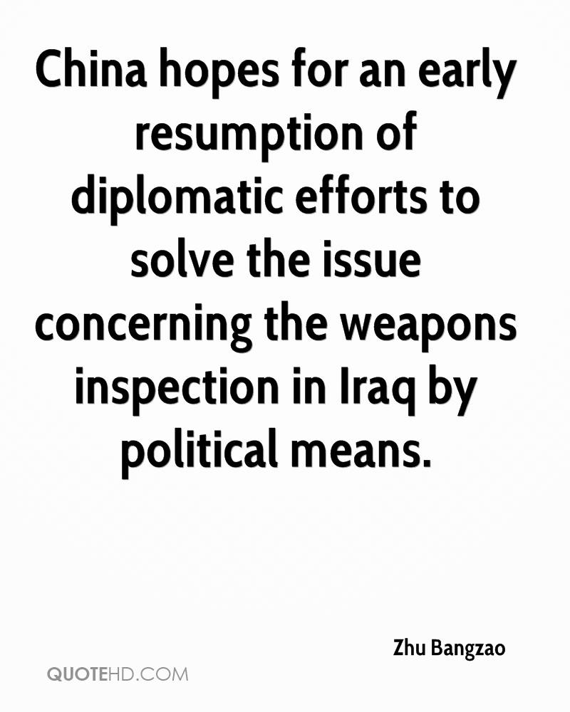 China hopes for an early resumption of diplomatic efforts to solve the issue concerning the weapons inspection in Iraq by political means.