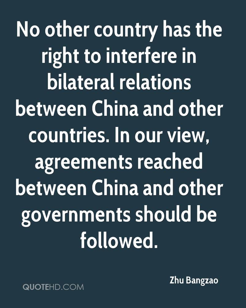 No other country has the right to interfere in bilateral relations between China and other countries. In our view, agreements reached between China and other governments should be followed.