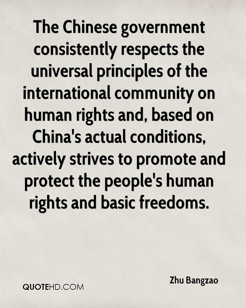 The Chinese government consistently respects the universal principles of the international community on human rights and, based on China's actual conditions, actively strives to promote and protect the people's human rights and basic freedoms.
