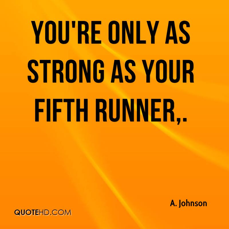You're only as strong as your fifth runner.