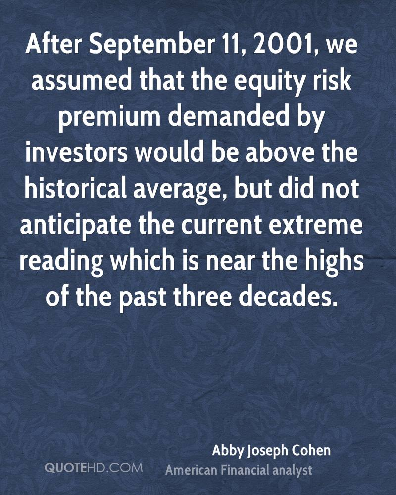After September 11, 2001, we assumed that the equity risk premium demanded by investors would be above the historical average, but did not anticipate the current extreme reading which is near the highs of the past three decades.