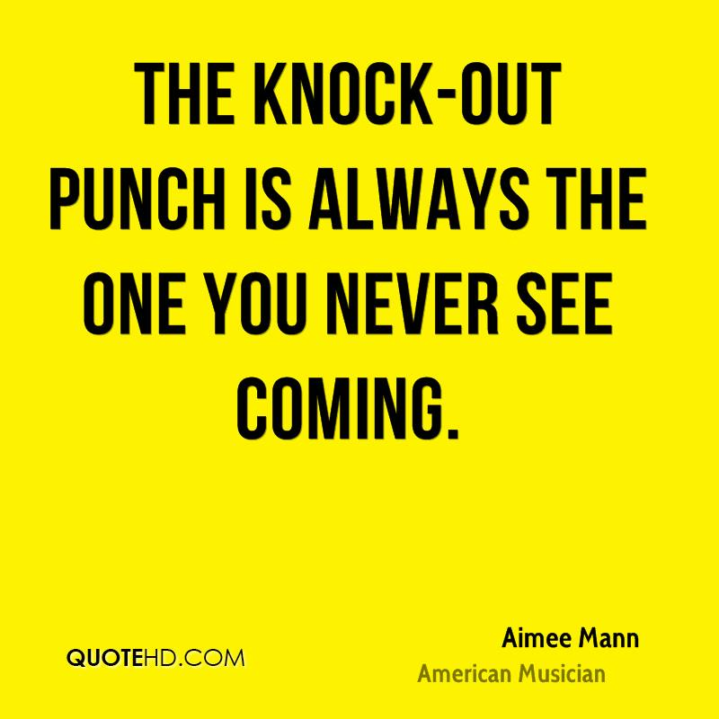 The knock-out punch is always the one you never see coming.