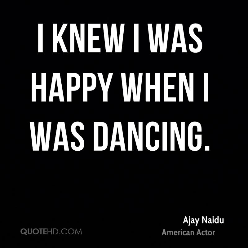 I knew I was happy when I was dancing.