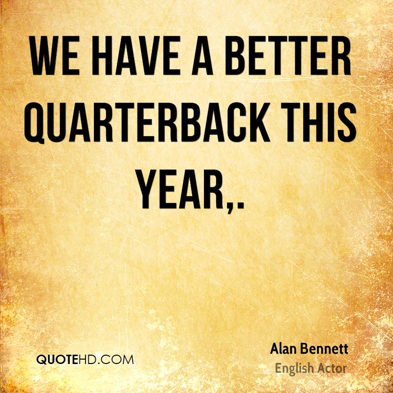 We have a better quarterback this year.