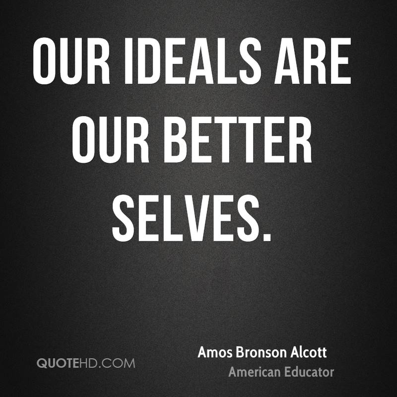 Our ideals are our better selves.
