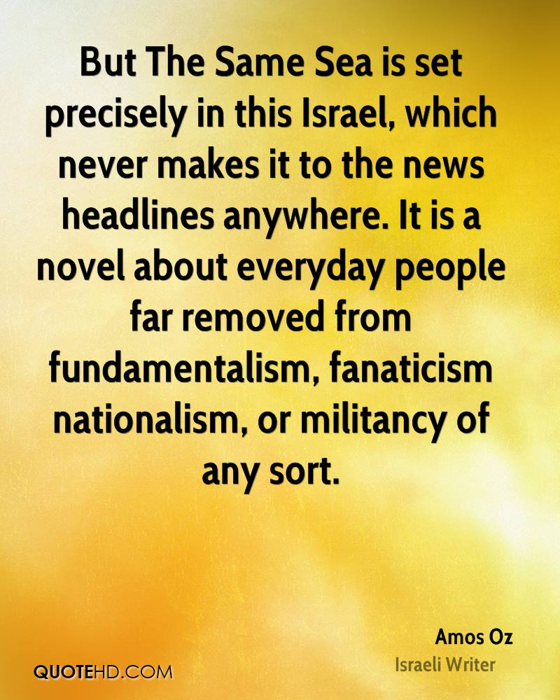 But The Same Sea is set precisely in this Israel, which never makes it to the news headlines anywhere. It is a novel about everyday people far removed from fundamentalism, fanaticism nationalism, or militancy of any sort.