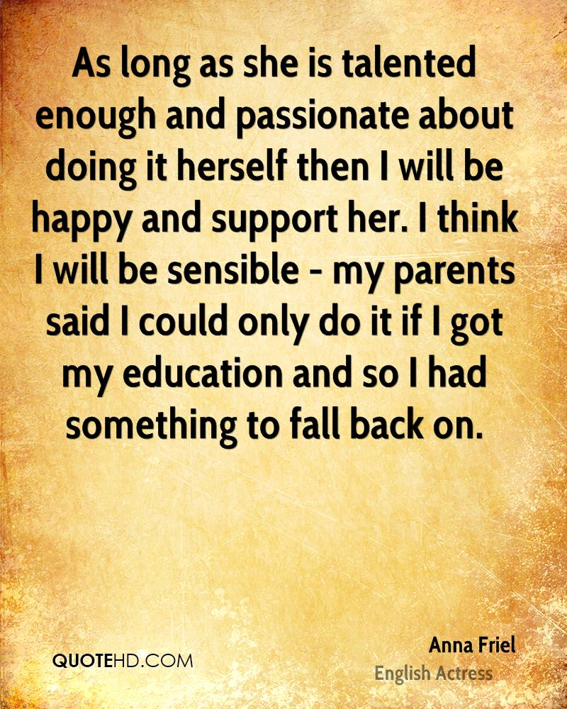anna friel education quotes quotehd as long as she is talented enough and passionate about doing it herself then i will