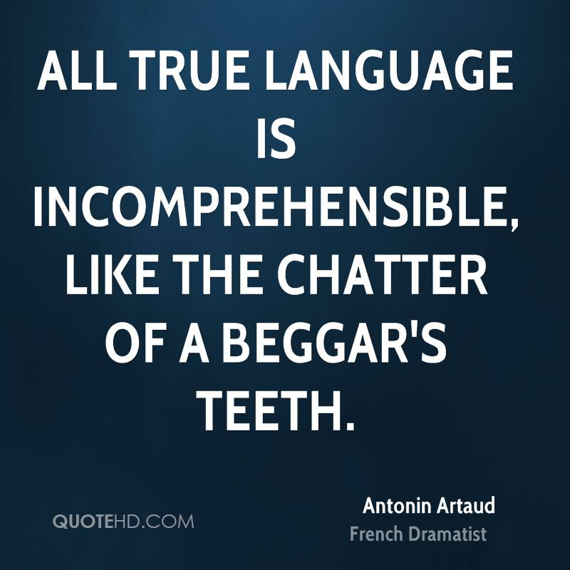 All true language is incomprehensible, like the chatter of a beggar's teeth.
