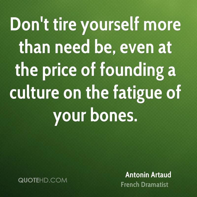 Don't tire yourself more than need be, even at the price of founding a culture on the fatigue of your bones.