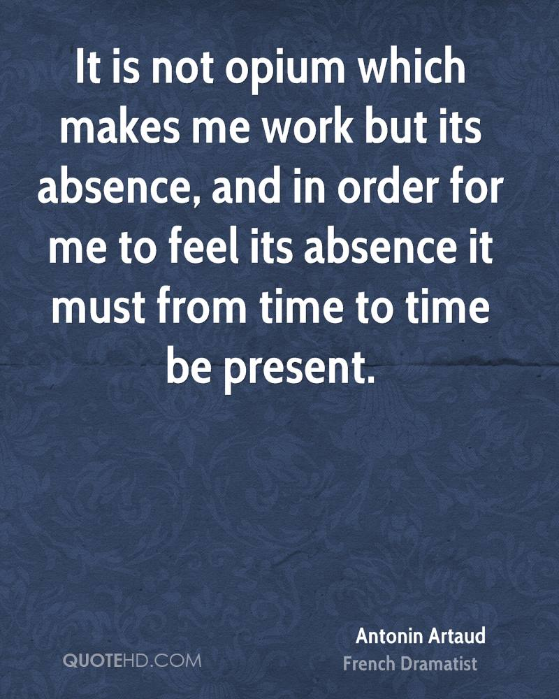 It is not opium which makes me work but its absence, and in order for me to feel its absence it must from time to time be present.