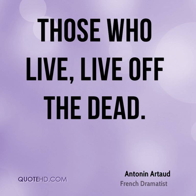 Those who live, live off the dead.